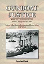 Gunboat Justice Volume 3: British and American Law Courts in China and Japan (1842 1943)