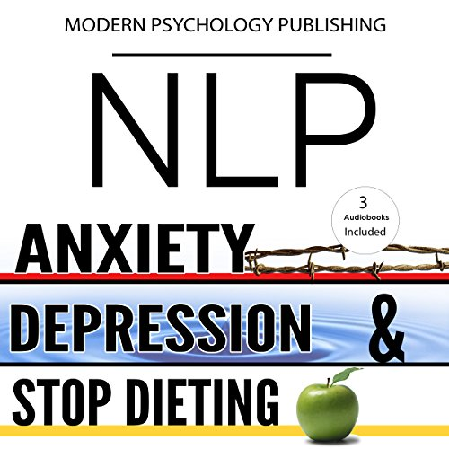NLP: Anxiety, Depression & Dieting: 3 Manuscripts audiobook cover art