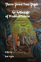 Throw down your Dead: An Anthology of Western Horror Paperback