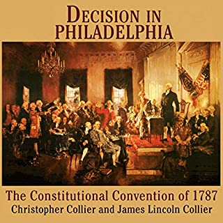 Decision in Philadelphia     The Constitutional Convention of 1787              By:                                                                                                                                 James Collier,                                                                                        Christopher Collier                               Narrated by:                                                                                                                                 Bronson Pinchot                      Length: 13 hrs and 3 mins     64 ratings     Overall 4.3