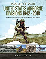 United States Army Airborne Divisions 1942-2018: Rare Photographs from Wartime Archives (Images of War)