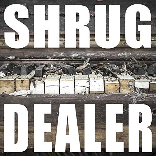 Shrug Dealer