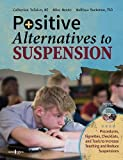 Positive Alternatives to Suspension: Procedures, Vignettes, Checklists and Tools to Increase Teaching and Reduce Suspensions