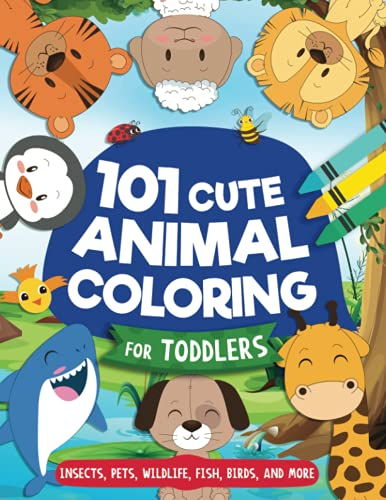 101 Cute Animal Coloring Book For Toddlers: Over 100 Pages of Cute Fun Animal Coloring For Little Kids, Toddlers, Ages: 1, 2, 3 & 4 | Fun Activity Pages For Boy and Girls in Preschool