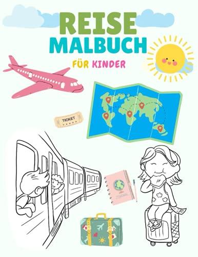 Reise Malbuch für Kinder: Zugfahrt Autofahrt Flugreise Motive zum Ausmalen Sommer- Ferienmalbuch für Mädchen und Jungen