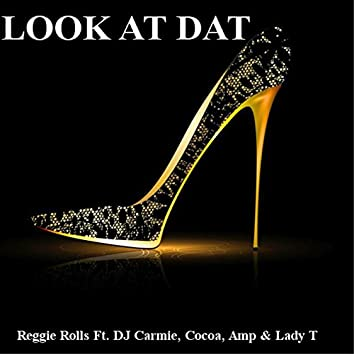 Look at Dat (feat. DJ Carmie, Cocoa, Amp & Lady T)