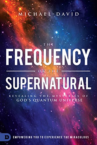 The Frequency of the Supernatural: Revealing the Mysteries of God's Quantum Universe (English Edition)