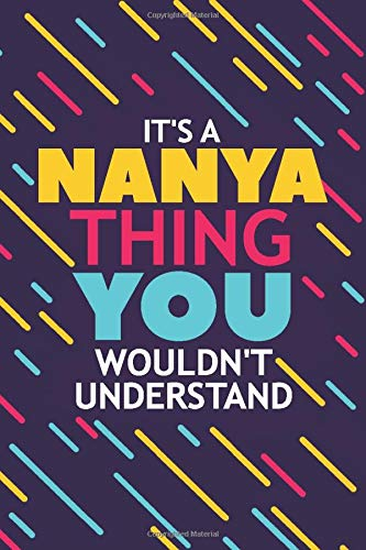 IT'S A NANYA THING YOU WOULDN'T UNDERSTAND: Lined Notebook / Journal Gift, 120 Pages, 6x9, Soft Cover, Matte Finish