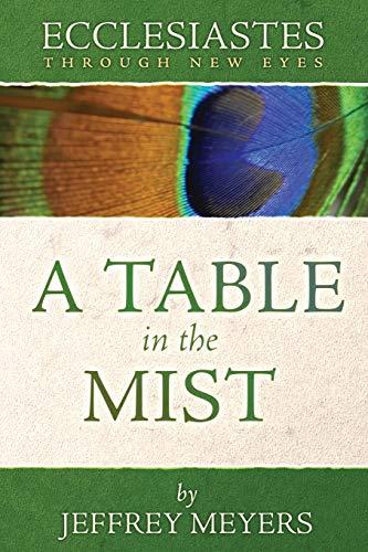Ecclesiastes Through New Eyes: A Table in the Mist