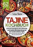 Tajine Kochbuch: 62 leckere Rezepte für die schonende und traditionelle Zubereitung mit der marokkanischen Tajine. Würzig und aromatisch garen wie aus dem Orient.