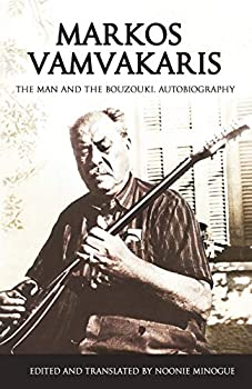 Markos Vamvakaris  The Man and the Bouzouki Autobiography