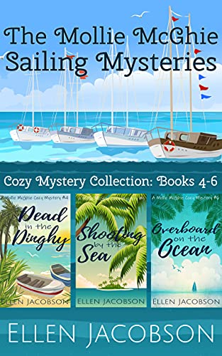 The Mollie McGhie Cozy Sailing Mysteries, Books 4-6: Hilarious Cozy Mystery Collection (A Mollie McGhie Cozy Sailing Mystery) by [Ellen Jacobson]