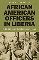 African American Officers in Liberia: A Pestiferous Rotation, 1910-1942