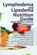 Lymphedema and Lipedema Nutrition Guide: foods, vitamins, minerals, and supplements by Chuck Ehrlich Emily Iker Karen Louise Herbst Linda-Anne Kahn Dorothy D. Sears Mandy Kenyon Elizabeth McMahon(2016-04-01)