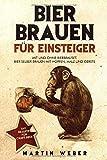 Bier Brauen für Einsteiger: Mit und ohne Bierbrauset: Bier selber brauen mit Hopfen, Malz und Gerste   DIY Rezepte für Craft Beer