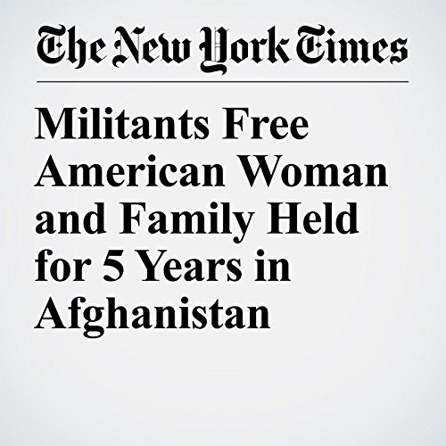 Militants Free American Woman and Family Held for 5 Years in Afghanistan copertina