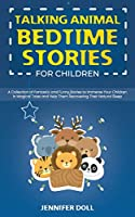 Talking Animal Bedtime Stories for Children: A Collection of Fantastic and Funny Stories to Immerse Your Children in Magical Tales and Help Them Recovering Their Natural Sleep