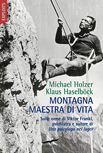 Montagna maestra di vita. Sulle orme di Viktor Frankl, autore di «Uno psicologo nei lager»