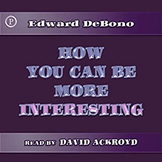 How You Can Be More Interesting                   By:                                                                                                                                 Edward de Bono                               Narrated by:                                                                                                                                 David Ackroyd                      Length: 5 hrs and 4 mins     5 ratings     Overall 2.6