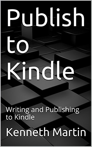Publish to Kindle: Writing and Publishing to Kindle