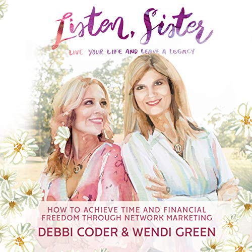 Listen, Sister: Live Your Life and Leave a Legacy: How to Achieve Time and Financial Freedom through Network Marketing audiobook cover art