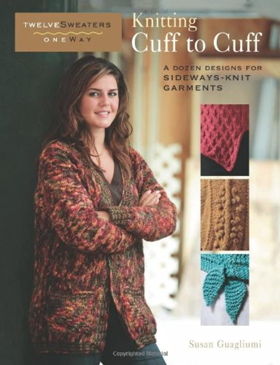 Knitting Cuff to Cuff: A Dozen Designs for Sideways-Knit Garments (Twelve Sweaters One Way)