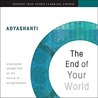 The End of Your World     Uncensored Straight Talk on the Nature of Enlightenment              By:                                                                                                                                 Adyashanti                               Narrated by:                                                                                                                                 Adyashanti                      Length: 7 hrs and 33 mins     116 ratings     Overall 4.7