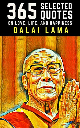 Dalai Lama: 365 Selected Quotes on Love, Life, and Happiness (English Edition)
