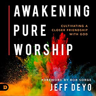 Awakening Pure Worship: Cultivating a Closer Friendship with God audiobook cover art
