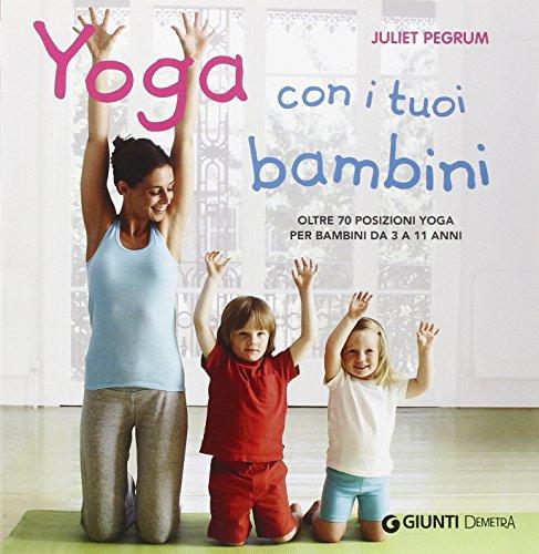Yoga con i tuoi bambini. Oltre 70 posizioni yoga per bambini da 3 a 11 anni. Ediz. illustrata