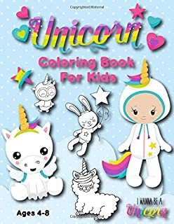 Unicorn Coloring Book For Kids Ages 4-8: Fun Unicorn Designs With Wannabe Unicorn Friends (Llamacorns and Caticorns)