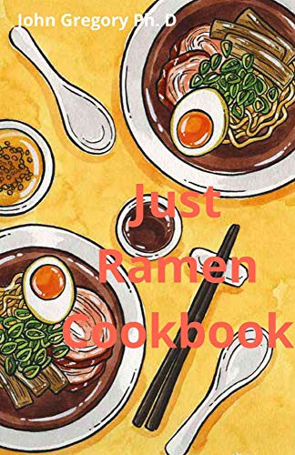 Just Ramen Cookbook: Over 100 Yummies japanese Ramen Recipes (English Edition)