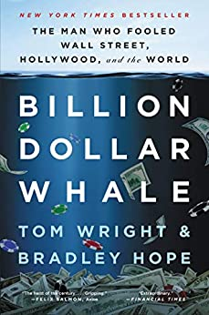 Billion Dollar Whale: The Man Who Fooled Wall Street, Hollywood, and the World by [Tom Wright, Bradley Hope]