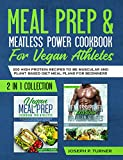 Recetario Vegano de Comidas Poderosas sin Carnes para Atletas : 200 Recetas altas en Proteína para Musculación