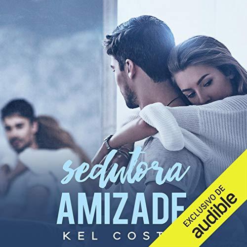 Sedutora Amizade (Portuguese Edition) Audiobook By Kel Costa cover art