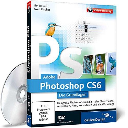 Adobe Photoshop CS6 – Die Grundlagen - Das Training für Einsteiger