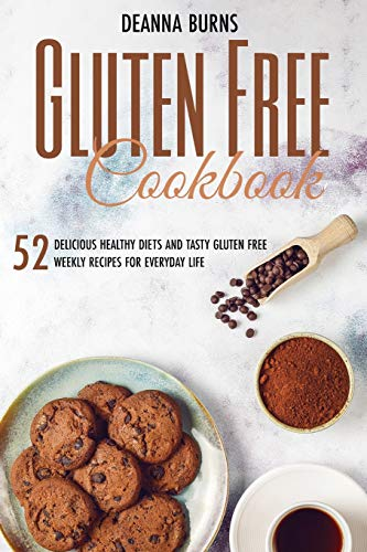 Gluten-Free Cookbook: 52 Delicious Healthy Diets and Tasty Gluten Free Weekly Recipes For Everyday Life.