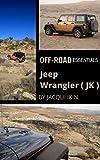 Jeep Wrangler (JK) Off-Road Essentials: How to drive your Jeep Wrangler Off-Road