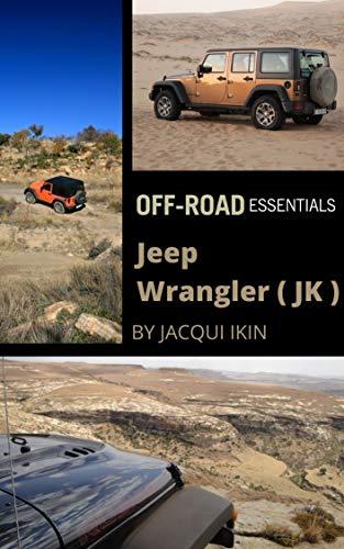 Jeep Wrangler (JK) Off-Road Essentials: How to drive your Jeep Wrangler Off-Road (English Edition)