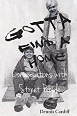 Gotta Find a Home: Conversations with Street People (Volume 1) Paperback – December 10, 2014 Paperback