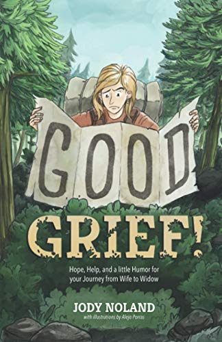 Compare Textbook Prices for Good Grief!: Hope, Help, and a little Humor for your Journey from Wife to Widow  ISBN 9780988576926 by Noland, Jody,Porras, Alejo