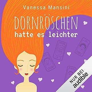 Dornröschen hatte es leichter                   Autor:                                                                                                                                 Vanessa Mansini                               Sprecher:                                                                                                                                 Yesim Meisheit                      Spieldauer: 8 Std. und 5 Min.     741 Bewertungen     Gesamt 4,4