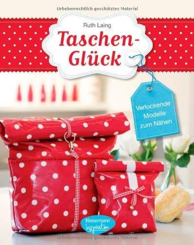 Taschen-Glück: Verlockende Modelle zum Nähen by Ruth Laing(23. Juli 2012)