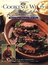 Cooking Wild in Kate's Kitchen: Fabulous Venison Dishes from Fast to Fancy (The Complete Hunter)