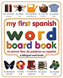 My First Spanish Word Board Book/Mi Primer Libro de Palabras en Espanol (My First series)
