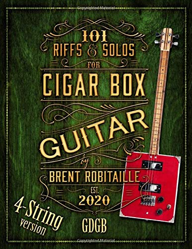 101 Riffs and Solos for Four-String Cigar Box Guitar: Essential Lessons for 4 String Slide Cigar Box Guitar (101 Riffs and Lessons for Cigar Box Guitar, Band 2)