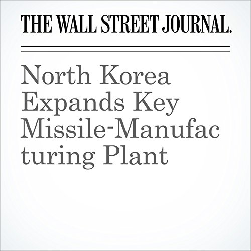 North Korea Expands Key Missile-Manufacturing Plant copertina