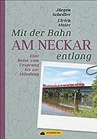 Mit der Bahn am Neckar entlang: Eine Reise vom Ursprung bis zur Muendung