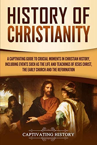 History of Christianity A Captivating Guide to Crucial Moments in Christian History Including product image