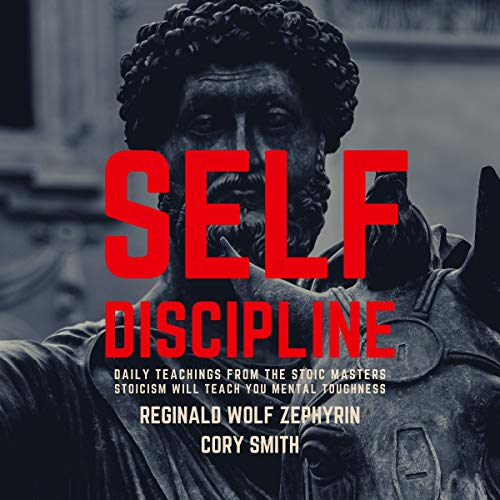Self Discipline Stoicism Will Teach You Mental Toughness, Daily Teachings from the Stoic Masters  By  cover art